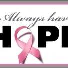 Always Have Hope Breast Cancer Pink Ribbon Vanity Metal Vanity License Plate