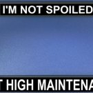 I'm Not Spoiled Just High Maintenance Photo License Frame