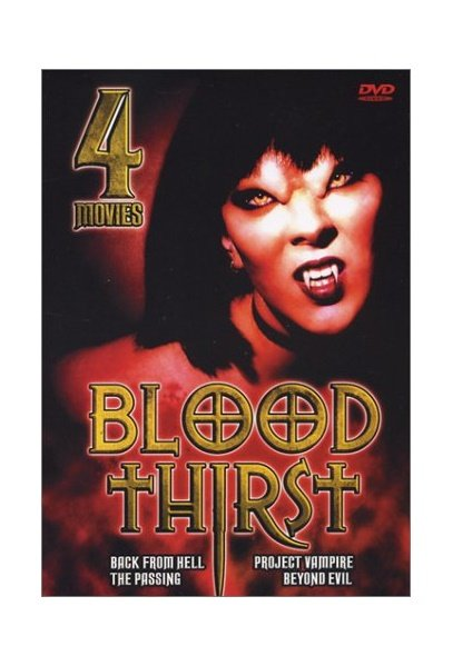 Blood Thirst: Back From Hell / Project Vampire / The Passing / Beyond Evil