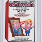 "2017 WACKY PACKAGES TRUMPOCRACY 1ST 100 DAYS ""DASHING DONALD'S VALENTINE"" #47"