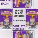 "2013 GARBAGE PAIL KIDS BRAND NEW SERIES 3 {BNS3} BLACK BORDER""PICK-A-SINGLE"" A'S"