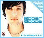 ROGER GOODE IN THE BEGINNING ULTIMATE 6 TRACK CD +VIDEO