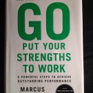Go Put Your Strengths to Work: 6 Powerful Steps to Achieve Outstanding Performance [Hardcover]