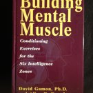 Building Mental Muscle: Conditioning Exercises for the Six Intelligence Zones [Hardcover]