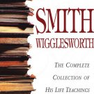 SMITH WIGGLESWORTH COMPLETE COLLECTION OF HIS LIFE TEACHINGS