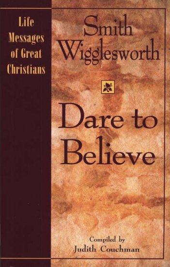SMITH WIGGLESWORTH DARE TO BELIEVE