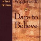 SMITH WIGGLESWORTH DARE TO BELIEVE