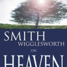 SMITH WIGGLESWORTH ON HEAVEN