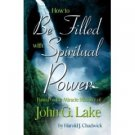 JOHN G LAKE HOW TO BE FILLED WITH SPIRITUAL POWER