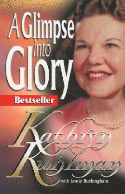 KATHRYN KUHLMAN A GLIMPSE INTO GLORY