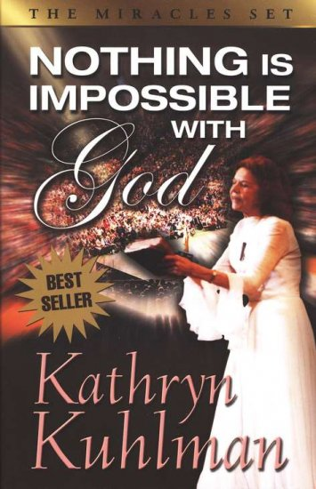 KATHRYN KUHLMAN NOTHING IS IMPOSSIBLE WITH GOD