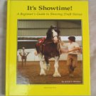 It's Showtime!  Beginner's Guide To Showing Draft Horses Robert Mischka