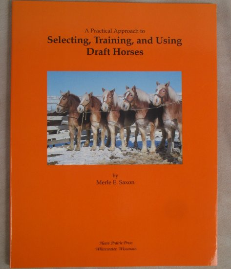 A Practical Approach to Selecting, Training, and Using Draft Horses
