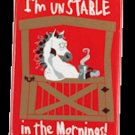 I'm Unstable in the Mornings! Magnet