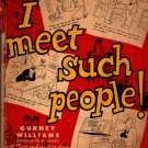 I Meet Such People - Gurney Williams, editor - 1946 - Vintage Humor Book