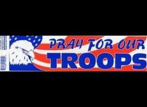 New PRAY FOR OUR TROOPS bumper sticker.  Great gifts!