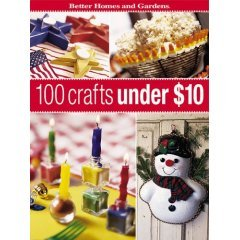 BETTER HOMES AND GARDENS 100 CRAFTS UNDER $10