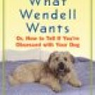 WHAT WENDELL WANTS OR, HOW TO TELL IF