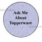 Ask Me About Tupperware Button - Shipped