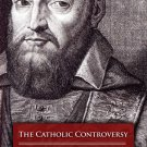 The Catholic Controversy: A Defense of the Faith - By: St. Francis de Sales