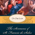 Sermons of St. Francis de Sales On Our Lady - By: St. Francis de Sales