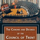 The Canons and Decrees of the Council Of Trent - By: Rev. Fr. H.J. Schroeder