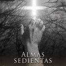 Almas sedientas: Visitas sobrenaturales, mensajes y advertencias desde el purgatorio