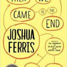 FREE SHIPPING ! Then We Came to the End: A Novel (Paperback – February 26, 2008) by Joshua Ferris