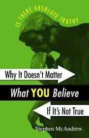 FREE SHIPPING ! Why It Doesn't Matter What You Believe If It's Not True by Stephen McAndrew