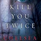 FREE SHIPPING ! Kill You Twice (Hardcover – First Ed. August 7, 2012) by Chelsea Cain