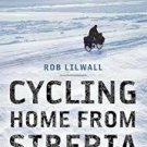 FREE SHIPPING ! Cycling Home from Siberia (Paperback-2009) by Rob Lilwall