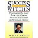 Success from Within: Discovering the Inner State That Creates Personal Fulfillment and...