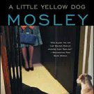 "A Little Yellow Dog: with an Original Easy Rawlins Short Story ""Gray-Eyed Death""  by Walter Mosley"
