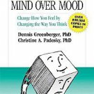 Mind over Mood: Change How You Feel by Changing the Way You Think by Christin...