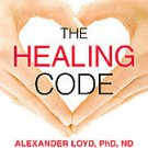 The Healing Code by Alex Loyd Ph.D. (2011, Hardcover)