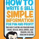 How to Write & Sell Simple Information for Fun and Profit by Robert W. Bly (2...