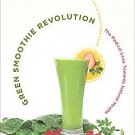 Green Smoothie Revolution: The Radical Leap Towards Natural Health by Victori...
