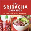 "The Sriracha Cookbook: 50 ""Rooster Sauce"" Recipes That Pack a Punch by Randy ..."