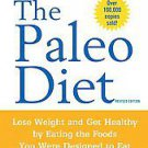 The Paleo Diet: Lose Weight and Get Healthy by Eating the Foods You Were...