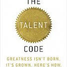 The Talent Code: Greatness isn't Born, It's Grown, Here's How by Daniel Coyle...