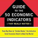 The Wsj Guide to the 50 Economic Indicators That Really Matter: From Big Macs...