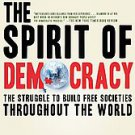 The Spirit of Democracy: The Struggle to Build Free Societies Throughout the...