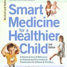 Smart Medicine for a Healthier Child: A Practical A-To-Z Reference to Natural...