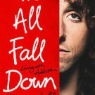 We All Fall Down: Living With Addiction by Nic Sheff (2011, Hardcover)