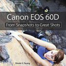Canon Eos 60d: From Snapshots to Great Shots by Nicole Young (2010, Paperback)