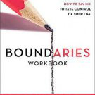 Boundaries Workbook: When to Say Yes, How to Say No by Henry Cloud and John T...