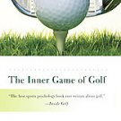 The Inner Game of Golf by W. Timothy Gallwey (2009, Paperback, Reprint)