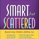 """Smart but Scattered: The Revolutionary """"Executive Skills"""" Approach to Helping..."""