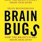 Brain Bugs: How the Brain's Flaws Shape Our Lives by Dean Buonomano (2011, Ha...
