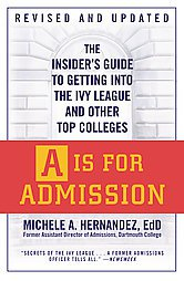 A Is for Admission: The Insider's Guide to Getting into the Ivy League and Ot...